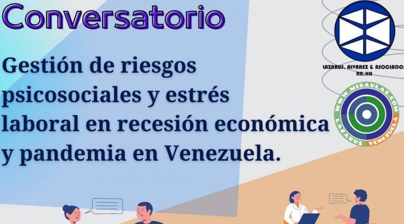 Conversatorio online Gratuito. Gestión de riesgos psicosociales y estrés laboral en recesión económica y pandemia en Venezuela.